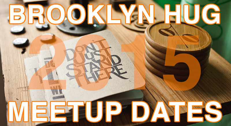 Brooklyn HUG 2015 Meetup Dates